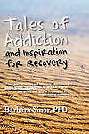 Tales of Addiction and Inspiration for Recovery: Twenty True Stories from the So