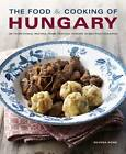 NEW The Food & Cooking of Hungary: 65 classic recipes from a great tradition