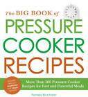 The Big Book of Pressure Cooker Recipes: More Than 500 Pressure Cooker Recipes f