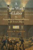 A New World of Labor: The Development of Plantation Slavery in the British Atlan