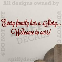 Every Family Has A Story Welcome To Ours ]Vinyl Wall Decal Quote Sticker