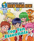 NEW Top Ten Essentials: Christopher Hart's Draw Manga Now! by Christopher Hart