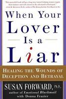 NEW When Your Lover Is a Liar: Healing the Wounds of Deception and Betrayal