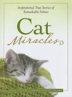 Cat Miracles: Inspirational True Stories of Remarkable Felines by Brad Steiger