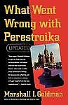 NEW What Went Wrong with Perestroika (Updated) by Marshall I. Goldman