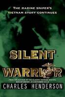 Silent Warrior: The Marine Sniper's Vietnam Story Continues by Charles Henderson