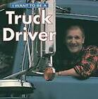 NEW I Want To Be A Truck Driver by Dan Liebman