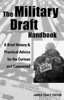 The Military Draft Handbook: A Brief History And Practical Advice for the Curiou
