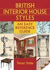 British House Interiors 1500-1960: An Easy Reference Guide (British Living Histo