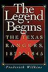 NEW The Legend Begins: The Texas Rangers, 1823-1845 by Frederick Wilkins