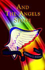 NEW And The Angels Spoke by Rebecca J. Steiger
