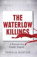 NEW The Waterlow Killings: A Portrait of a Family Tragedy by Pamela Burton