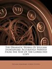The Dramatic Works Of William Shakespeare: Accurately Printed From The Text Of T