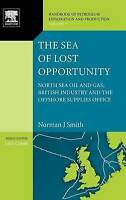 The Sea of Lost Opportunity, Volume 7: North Sea Oil and Gas, British Industry a