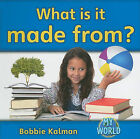 What Is It Made From? (Bobbie Kalman's Leveled Readers: My World: F (Paperback))
