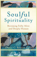NEW Soulful Spirituality: Becoming Fully Alive and Deeply Human
