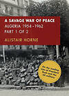NEW A Savage War of Peace: Algeria 1954-1962 by Alistair Horne