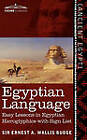 NEW Egyptian Language: Easy Lessons in Egyptian Hieroglyphics with Sign List