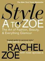Style A To Zoe The Art of Fashion, Beauty, and Everything Glamour 9780446535861