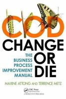 Change or Die: The Business Process Improvement Manual by Terrence Metz,...