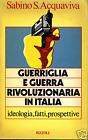 GUERRIGLIA E GUERRA RIVOLUZIONARIA IN ITALIA *Acquaviva Sabino S. - 1a Ediz 1979