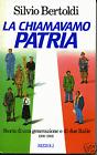 LA CHIAMAVAMO PATRIA Una generazione e due italie* Bertoldi Silvio - 1aEdiz1989