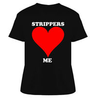 Strippers Love Me Funny T Shirt