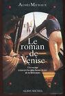 LE ROMAN DE VENISE un voyage à travers les plus beaux textes - Agnès Michaux