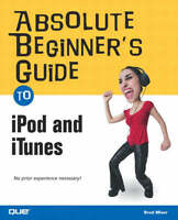 Absolute Beginner's Guide to iPod and iTunes (Absolute Beginner's Guides (Que)),