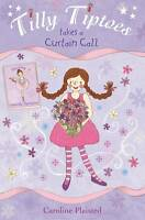 Tilly Tiptoes Takes a Curtain Call, Caroline Plaisted