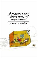 American Originality: Essays on Poetry by Louise Gluck (Hardback, 2017)