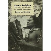 Kwaio Religion: The Living and the Dead in a Solomon Island Society by Roger...