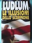 LE ILLUSIONI DELLO SCORPIONE Robert Ludlum SuperBUR