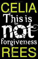 This is Not Forgiveness by Celia Rees BRAND NEW BOOK (Paperback, 2012)