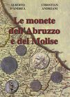 A. D'ANDREA C. ANDREANI LE MONETE DELL'ABRUZZO E DEL MOLISE - 2007