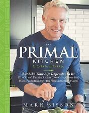 Mark Sisson 2015 the primal kitchen cookbook : eat like your life depends on it