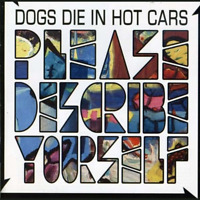 Please Describe Yourself - Dogs Die In Hot Cars - Alternative Used - CD