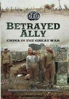 Betrayed Ally : China in the Great War, Hardcover by Wood, Frances; Arnander,...