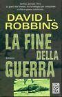 David L .Robbins = LA FINE DELLA GUERRA