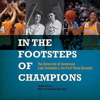 In the Footsteps of Champions : The University of Tennessee Lady Volunteers,...