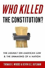 Who Killed the Constitution?: The Fate of American Liberty from World War I to G