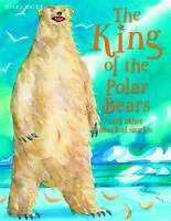 THE KING OF THE POLAR BEAR Miles Kelly Children's Story Book Magical Stories