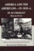 America and the Americans- In 1833-1834 : By an Emigrant by Richard Gooch...