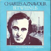"CHARLES AZNAVOUR between us  yesterday when i was young 7"" PS EX/EX uk K 14363"