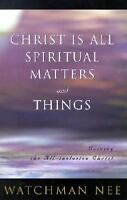 Christ is All Spiritual Matters and Things by Watchman Nee
