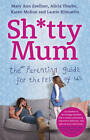 Sh*tty Mum: The Parenting Guide for the Rest of Us by Mary Ann Zoellner
