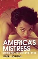 America's Mistress: The Life and Times of Eartha Kitt. by John L.-ExLibrary