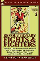 Revolutionary Fights and Fighters : Battles on Land and Sea from the American...