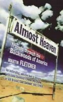 Almost Heaven: Travels Through the Backwoods of... by Fletcher, Martin Paperback