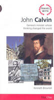 Travel with John Calvin: Geneva's Minister Whose Thinking Changed the-ExLibrary